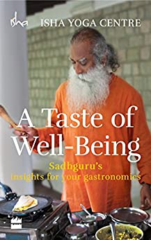 A Taste of Well-Being: Sadhguru's Insights for Your Gastronomics by [Isha Foundation]