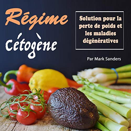 Régime Cétogène: Solution Pour la Perte de Poids et les Maladies Dégénératives [Ketogenic Diet: Solution for Weight Loss and Degenerative Diseases] cover art