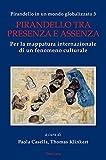 Pirandello in un mondo globalizzato 3: Pirandello tra presenza e assenza. Per la mappatura internazionale di un fenomeno culturale
