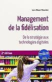 Management de la fidélisation - De la stratégie aux technologies digitales
