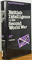 British Intelligence in the Second World War: Its Influence on Strategy and Operations