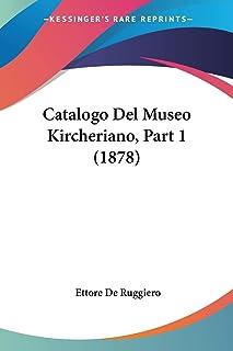 Catalogo Del Museo Kircheriano, Part 1 (1878)