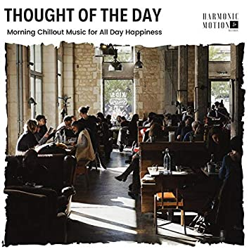Thought Of The Day - Morning Chillout Music For All Day Happiness