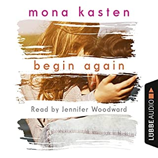 Begin Again     Again-series 1              By:                                                                                                                                 Mona Kasten                               Narrated by:                                                                                                                                 Jennifer Woodward                      Length: 8 hrs and 59 mins     1 rating     Overall 4.0