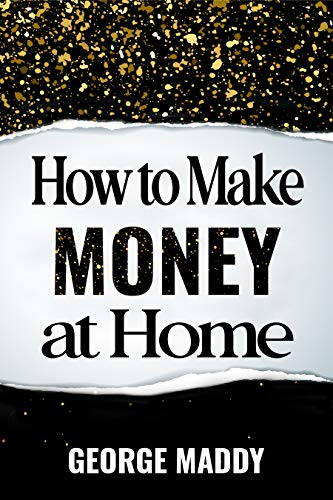 HOW TO MAKE MONEY AT HOME: CREATE MULTIPLE INCOME SOURCES ONLINE WITH SIX FANTASTIC UNCOMPLICATED METHODS AND LEARN THE KEY TO ACQUIRING WEALTH SIMPLY EXPLAINED AND ACTIONABLE ADVI