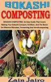 BOKASHI COMPOSTING: BOKASHI COMPOSTING: An Easy Guide That Covers Making Your Bokashi Compost, Fertilizer, And The Basics On Effective Microbes, Fermenting And Vermicomposting (English Edition)