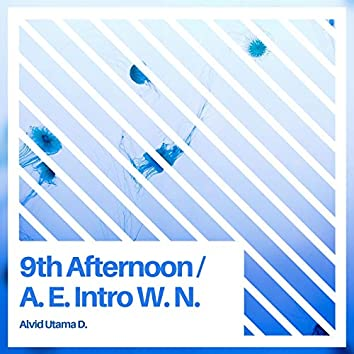 9th Afternoon / A. E. Intro W. N.
