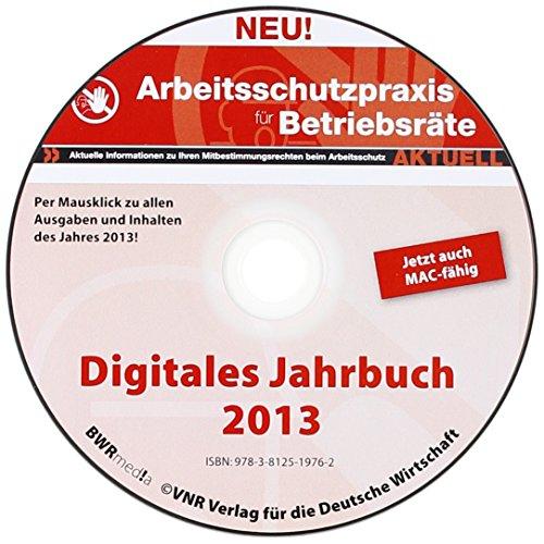 Arbeitsschutzpraxis für Betriebsräte aktuell Jahres-CD 2013, CD-ROMAktuelle Informationen zu Ihren Mitbestimmungsrechten beim Arbeitsschutz