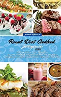 Renal Diet Cookbook for Beginners 2021: The Low Sodium, Low Phosphorus and Low Potassium Healthy Cookbook for the Newly Diagnosed to Stop Kidney Disease and Avoid Dialysis