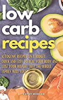 Low Carb Recipes: Ketogenic Recipes on a Budget. Quick and Easy to Heal Your Body and Lose Your Weight That the Whole Family Will Love.