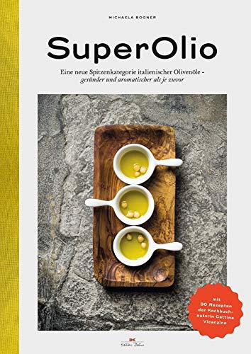 SuperOlio: Eine neue Spitzenkategorie italienischer Olivenöle - aromatischer und gesünder als je zuvor: Eine neue Spitzenkategorie italienischer Olivenöle - gesünder und aromatischer als je zuvor