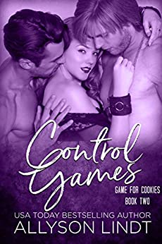 Control Games: A Ménage Romance (Game for Cookies Book 2) by [Allyson Lindt]