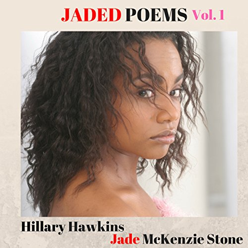 Jaded Poems: Volume 1                   By:                                                                                                                                 Hillary Hawkins,                                                                                        Jade Mckenzie Stone                               Narrated by:                                                                                                                                 Hillary Hawkins                      Length: 10 mins     Not rated yet     Overall 0.0