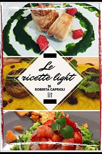 Le ricette light di Roberta Caprioli
