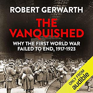 The Vanquished     Why the First World War Failed to End, 1917-1923              By:                                                                                                                                 Robert Gerwarth                               Narrated by:                                                                                                                                 John Banks                      Length: 10 hrs and 33 mins     167 ratings     Overall 4.3