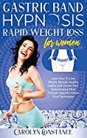 Gastric Band Hypnosis Rapid Weight Loss for Women: Learn how to Lose Weight, Maintain Habits and Control your Subconscious Mind Through Hypnotic Techniques