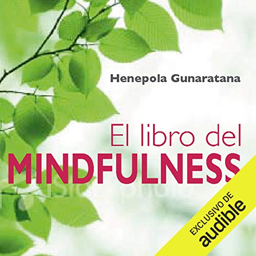 El libro del mindfulness (Narración en Castellano) [The Book of Mindfulness]                   Autor:                                                                                                                                 Bhante Henepola Gunaratana                               Sprecher:                                                                                                                                 Benjamín Figueres                      Spieldauer: 7 Std. und 43 Min.     Noch nicht bewertet     Gesamt 0,0