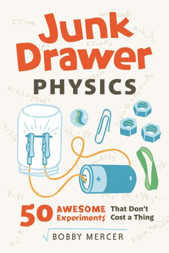 Junk Drawer Physics: 50 Awesome Experiments That Don