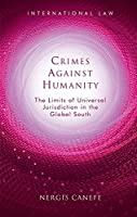 Crimes Against Humanity: The Limits of Universal Jurisdiction in the Global South (International Law)