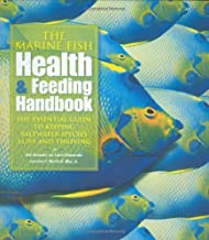The Marine Fish Health & Feeding Handbook: The Essential Guide to Keeping Saltwater Species Alive and Thriving