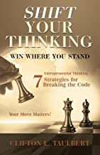 Shift Your Thinking: Win Where You Stand: Entrepreneurial Thinking - 7 Strategies for Breaking the Code