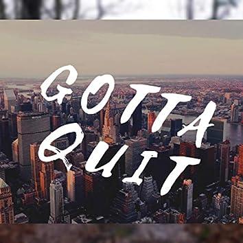 Gotta Quit