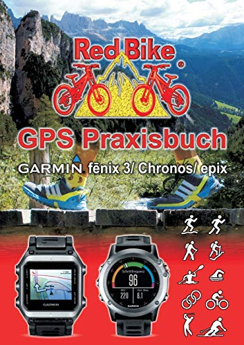 GPS Praxisbuch Garmin fenix 3 / fenix Chronos / epix: Praxis- und modellbezogen für einen schnellen Einstieg (GPS Praxisbuch-Reihe von Red Bike)