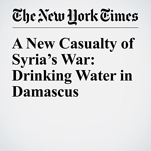 A New Casualty of Syria's War: Drinking Water in Damascus copertina