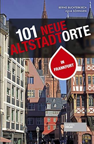 101 neue Altstadtorte in Frankfurt. Stadtführer der Altstadt sowie des rekonstruierten historischen Kerns. Reiseführer. Für Einheimische und Gäste.
