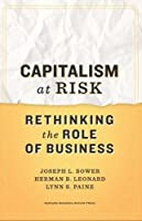 Capitalism at Risk: Rethinking the Role of Business