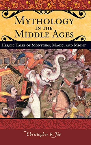 Mythology in the Middle Ages: Heroic Tales of Monsters, Magic, and Might (Praeger Series on the Middle Ages)