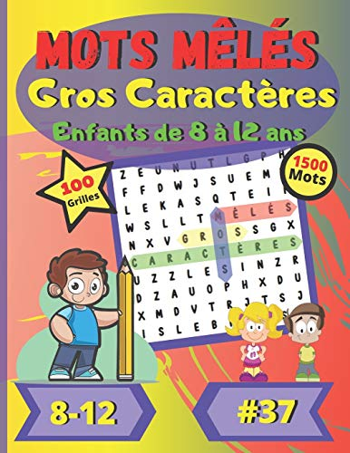 Mots mêlés Gros Caractères Enfants de 8 à 12 ans #37: Pour enfants de 8 à 12 ans - Dificulté facile - Gros Caractères - Grand Format - Police de ... - 100 grandes grilles de puzzle - 1500 mots