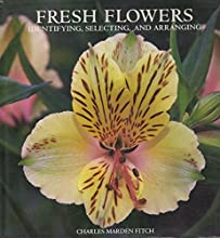 Fresh Flowers: Identifying, Selecting, and Arranging