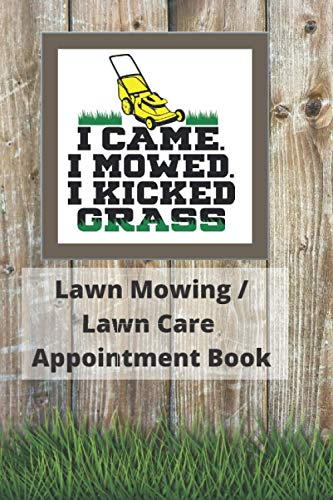 I Came I Mowed I Kicked Grass Lawn Mowing Lawn Care Appointment Book:...