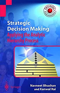 Strategic Decision Making: Applying the Analytic Hierarchy Process (Decision Engineering)