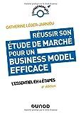 Réussir son étude de marché pour un Business Model efficace - 6e éd. - L'essentiel en 4 étapes: L'essentiel en 4 étapes