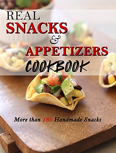 Real Snacks & Appetizers Cookboo...