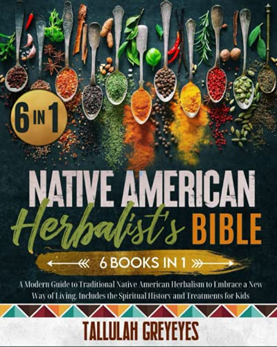 Compare Textbook Prices for Native American Herbalist's Bible: 6 BOOKS. A Modern Guide to Traditional Native American Herbalism to Embrace a New Way of Living. Dispensatory, ... the Spiritual History and Treatments for Kids  ISBN 9798469044918 by Greyeyes, Tallulah