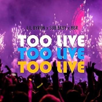 Too Live