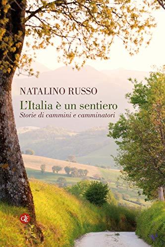 L'Italia è un sentiero: Storie di cammini e camminatori