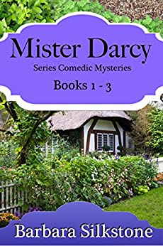 Mister Darcy Series Comedic Mysteries ~ Books 1-3 (Mister Darcy Series Comedic Mysteries~ Box Sets Book 1) by [Barbara Silkstone, a Lady]