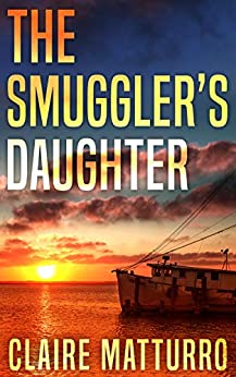 The Smuggler's Daughter by [Claire Matturro]