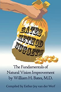 Bates Method Nuggets: The Fundamentals of Natural Vision Improvement by William H. Bates, M.D.