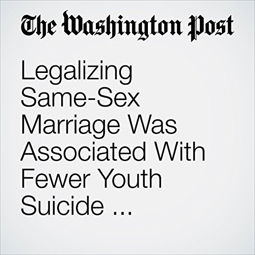 Legalizing Same-Sex Marriage Was Associated With Fewer Youth Suicide Attempts, New Study Finds audiobook cover art