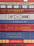 The Dictionary of the Book: A Glossary for Book Collectors, Booksellers, Librarians, and Others