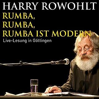 Rumba, Rumba, Rumba ist modern                   Autor:                                                                                                                                 Harry Rowohlt                               Sprecher:                                                                                                                                 Harry Rowohlt                      Spieldauer: 1 Std. und 27 Min.     34 Bewertungen     Gesamt 4,9