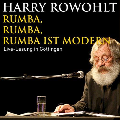 Rumba, Rumba, Rumba ist modern                   Autor:                                                                                                                                 Harry Rowohlt                               Sprecher:                                                                                                                                 Harry Rowohlt                      Spieldauer: 1 Std. und 27 Min.     32 Bewertungen     Gesamt 4,9