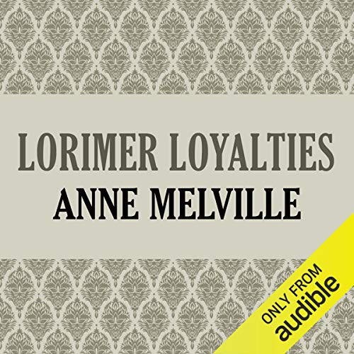 Lorimer Loyalties     Lorimer Family, Book 6              By:                                                                                                                                 Anne Melville                               Narrated by:                                                                                                                                 Claire Carroll                      Length: 10 hrs and 8 mins     1 rating     Overall 5.0