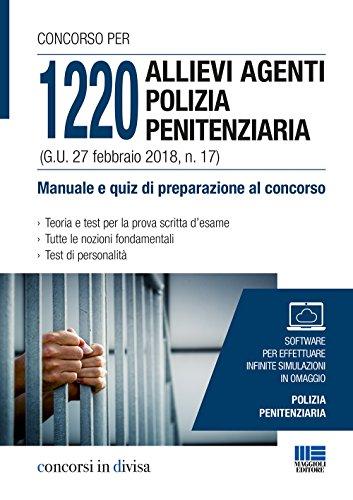 Concorso per 1220 allievi agenti polizia penitenziaria (G. U. 27 febbraio 2018, n. 17). Manuale e quiz di preparazione al concorso. Con software