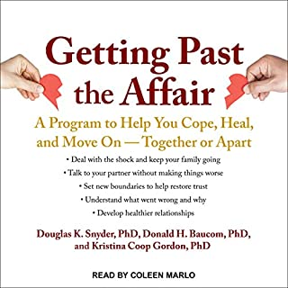 Getting Past the Affair     A Program to Help You Cope, Heal, and Move On - Together or Apart              Written by:                                                                                                                                 Kristina Coop Gordon PhD,                                                                                        Douglas K. Snyder PhD,                                                                                        Donald H. Baucom PhD                               Narrated by:                                                                                                                                 Coleen Marlo                      Length: 11 hrs and 50 mins     1 rating     Overall 5.0